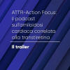 P#0 – ATTR-Action Focus: il podcast sull'amiloidosi cardiaca correlata alla transtiretina | Il trailer