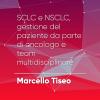 P#4 – SCLC e NSCLC, gestione del paziente da parte di oncologo e team multidisciplinare. Marcello Tiseo.