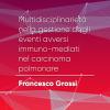 P#9 – Multidisciplinarietà nella gestione degli eventi avversi immuno-mediati nel carcinoma polmonare. Francesco Grossi.